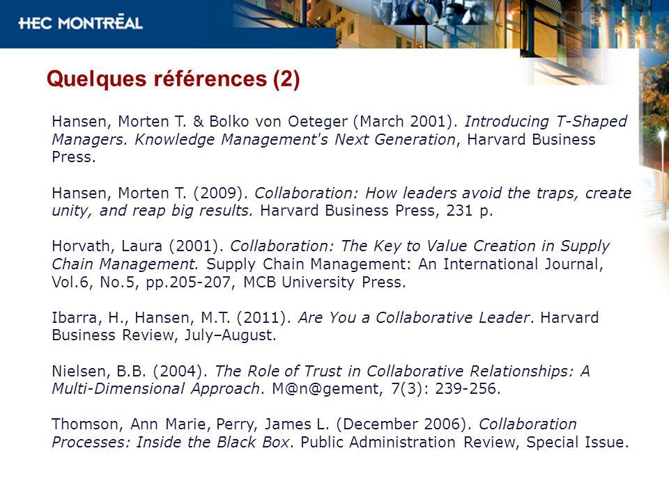 Quelques références (2) Hansen, Morten T. & Bolko von Oeteger (March 2001). Introducing T-Shaped Managers. Knowledge Management's Next Generation, Har