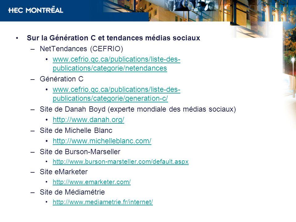 Sur la Génération C et tendances médias sociaux –NetTendances (CEFRIO) www.cefrio.qc.ca/publications/liste-des- publications/categorie/netendanceswww.