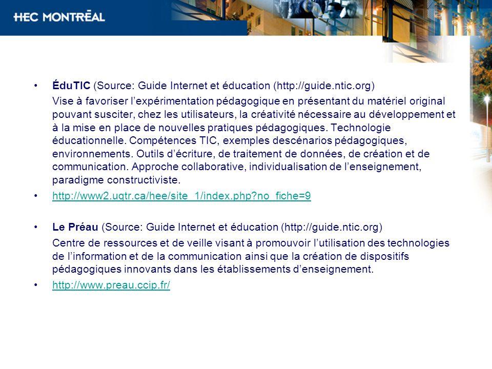 ÉduTIC (Source: Guide Internet et éducation (http://guide.ntic.org) Vise à favoriser lexpérimentation pédagogique en présentant du matériel original p