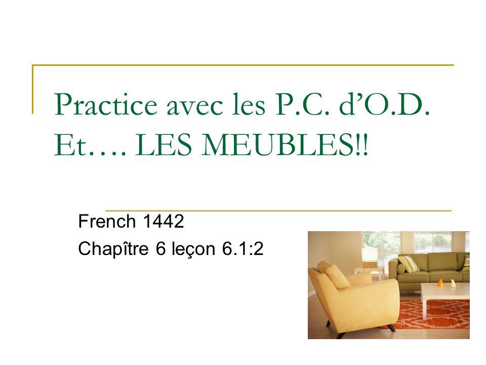 Practice avec les P.C. dO.D. Et…. LES MEUBLES!! French 1442 Chapître 6 leçon 6.1:2