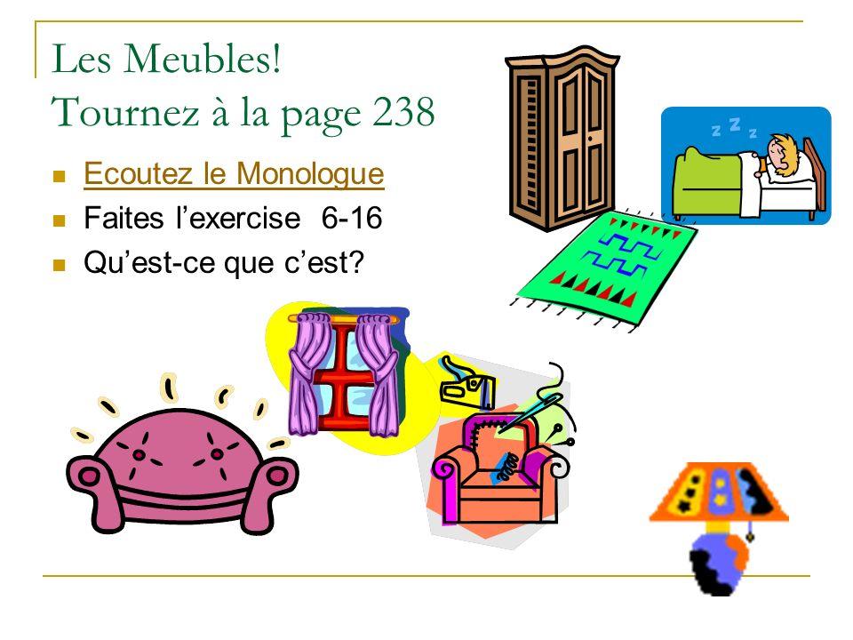 Les Meubles! Tournez à la page 238 Ecoutez le Monologue Faites lexercise 6-16 Quest-ce que cest?