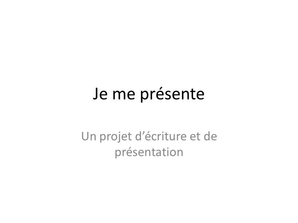 Je me présente Un projet décriture et de présentation