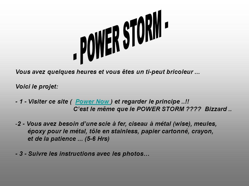 Vous avez quelques heures et vous êtes un ti-peut bricoleur... Voici le projet: - 1 - Visiter ce site ( Power Now ) et regarder le principe..!!Power N