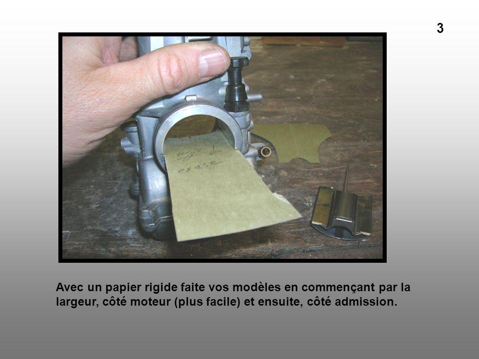 Avec un papier rigide faite vos modèles en commençant par la largeur, côté moteur (plus facile) et ensuite, côté admission. 3