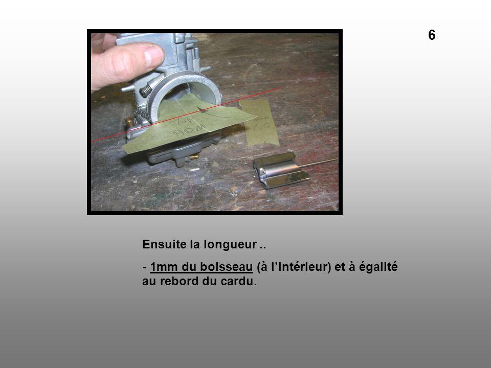 Ensuite la longueur.. - 1mm du boisseau (à lintérieur) et à égalité au rebord du cardu. 6