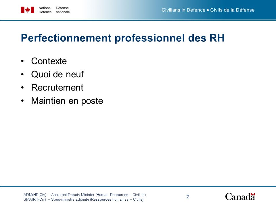 ADM(HR-Civ) – Assistant Deputy Minister (Human Resources – Civilian) SMA(RH-Civ) – Sous-ministre adjointe (Ressources humaines – Civils) 2 Perfectionnement professionnel des RH Contexte Quoi de neuf Recrutement Maintien en poste