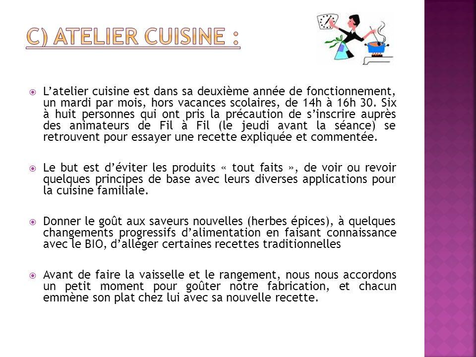 Latelier cuisine est dans sa deuxième année de fonctionnement, un mardi par mois, hors vacances scolaires, de 14h à 16h 30. Six à huit personnes qui o