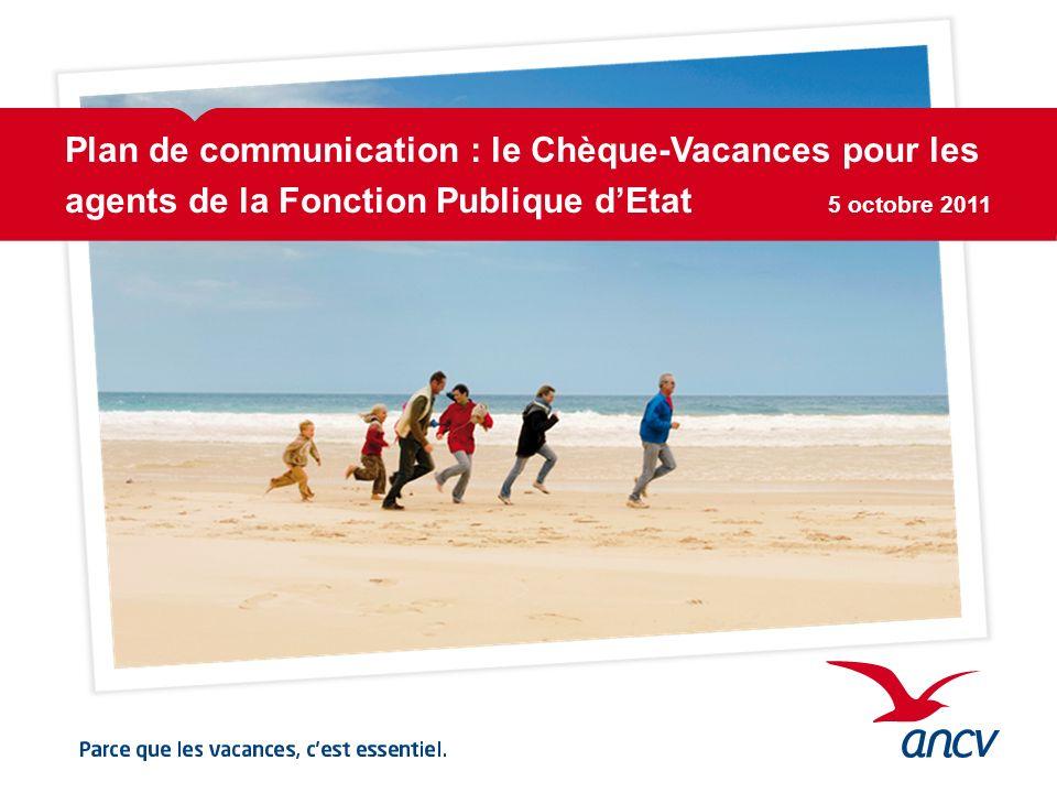 Plan de communication : le Chèque-Vacances pour les agents de la Fonction Publique dEtat 5 octobre 2011