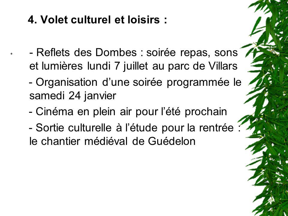4. Volet culturel et loisirs : - Reflets des Dombes : soirée repas, sons et lumières lundi 7 juillet au parc de Villars - Organisation dune soirée pro