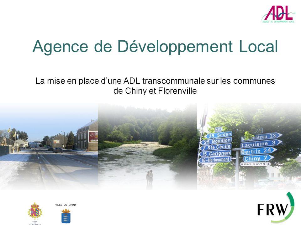 Agence de Développement Local La mise en place dune ADL transcommunale sur les communes de Chiny et Florenville
