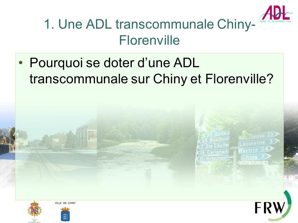 1. Une ADL transcommunale Chiny- Florenville Pourquoi se doter dune ADL transcommunale sur Chiny et Florenville?