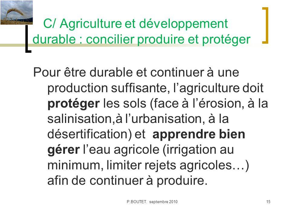 C/ Agriculture et développement durable : concilier produire et protéger Pour être durable et continuer à une production suffisante, lagriculture doit