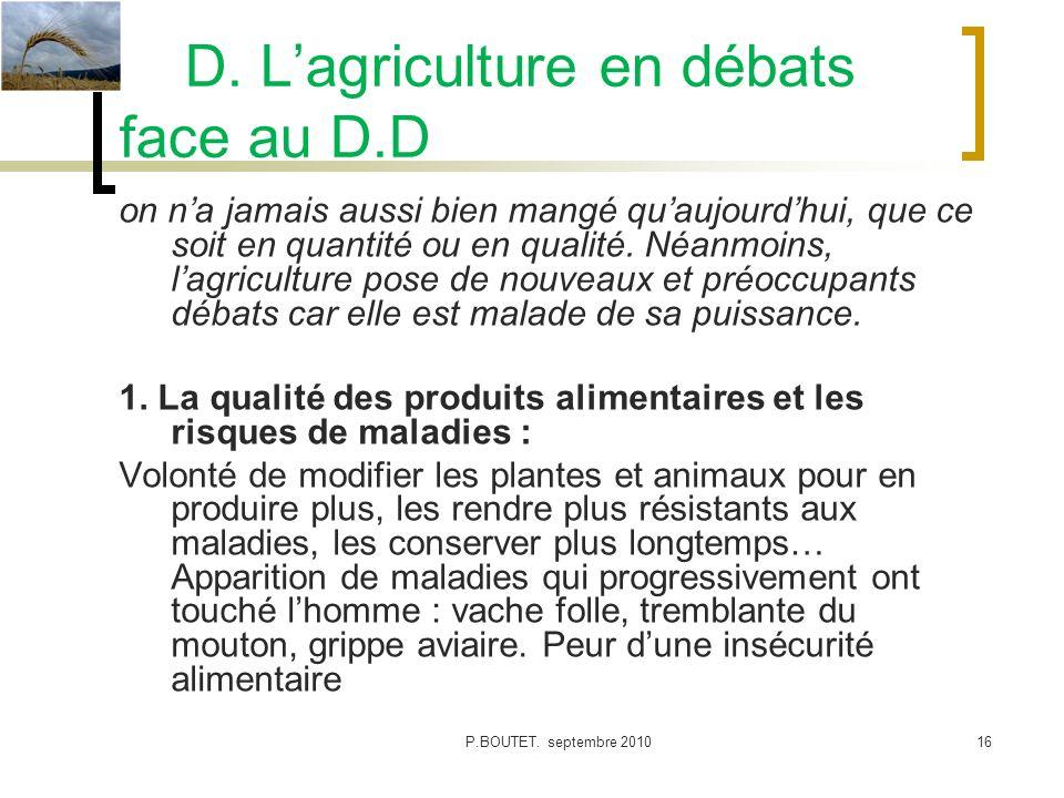 D. Lagriculture en débats face au D.D on na jamais aussi bien mangé quaujourdhui, que ce soit en quantité ou en qualité. Néanmoins, lagriculture pose