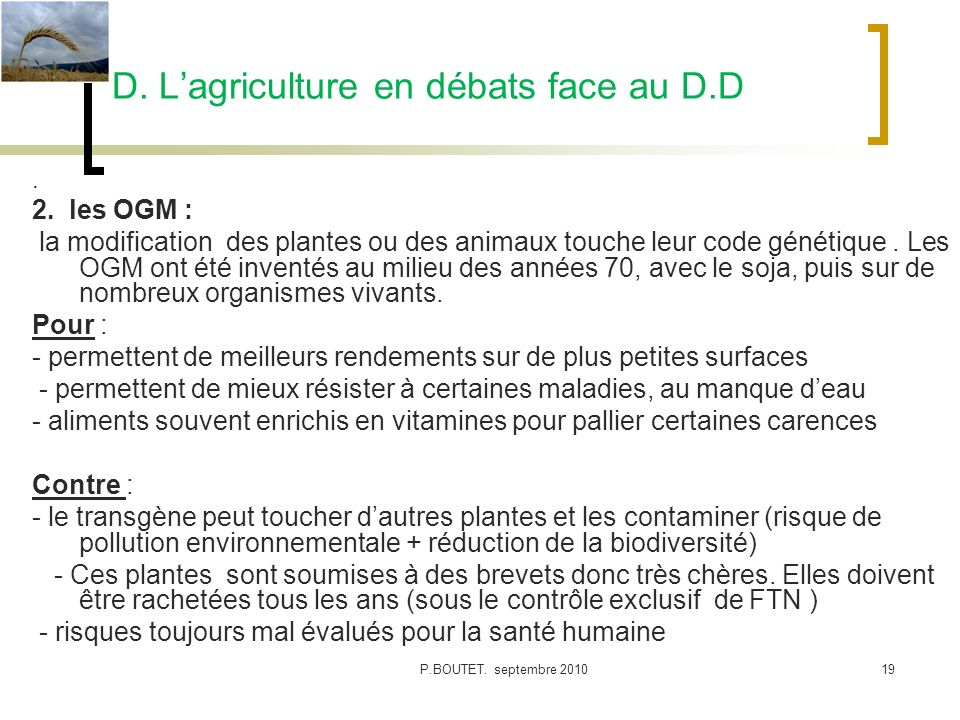 D. Lagriculture en débats face au D.D. 2. les OGM : la modification des plantes ou des animaux touche leur code génétique. Les OGM ont été inventés au
