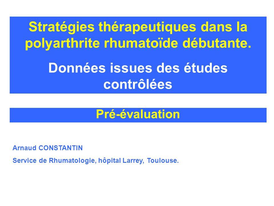 Arnaud CONSTANTIN Service de Rhumatologie, hôpital Larrey, Toulouse. Pré-évaluation Stratégies thérapeutiques dans la polyarthrite rhumatoïde débutant