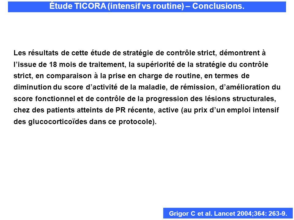 Étude TICORA (intensif vs routine) – Conclusions. Grigor C et al. Lancet 2004;364: 263-9. Les résultats de cette étude de stratégie de contrôle strict