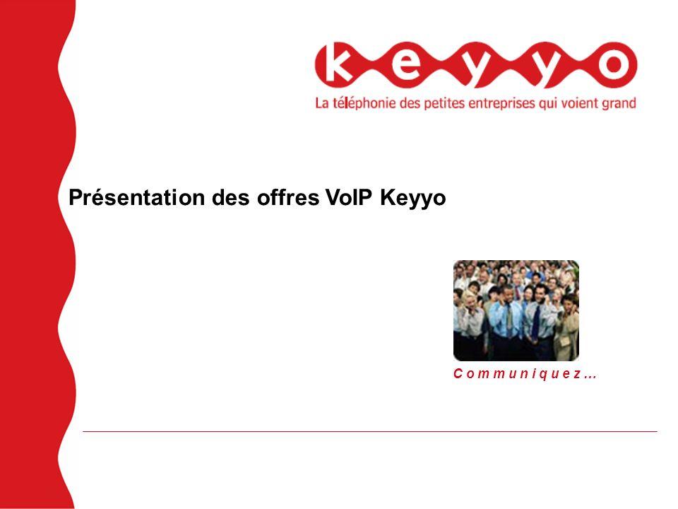 Présentation des offres VoIP Keyyo C o m m u n i q u e z …