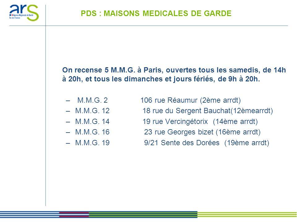 PDS : MAISONS MEDICALES DE GARDE On recense 5 M.M.G. à Paris, ouvertes tous les samedis, de 14h à 20h, et tous les dimanches et jours fériés, de 9h à