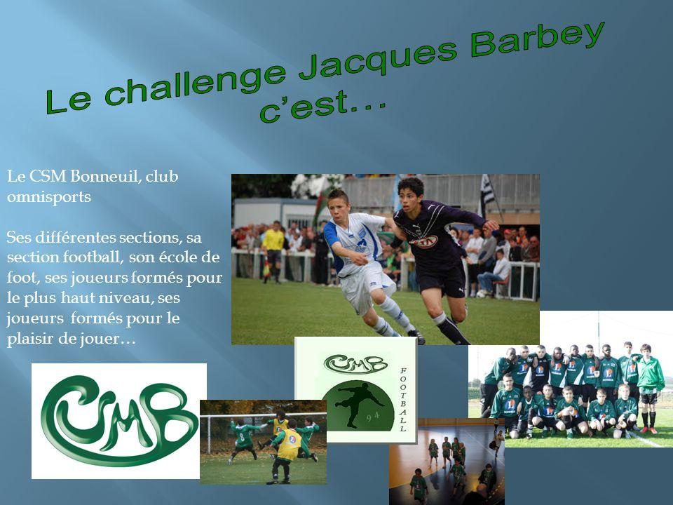 Le CSM Bonneuil, club omnisports Ses différentes sections, sa section football, son école de foot, ses joueurs formés pour le plus haut niveau, ses joueurs formés pour le plaisir de jouer…