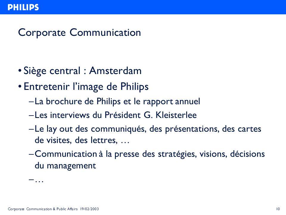 10Corporate Communication & Public Affairs 19/02/2003 Corporate Communication Siège central : Amsterdam Entretenir limage de Philips – La brochure de