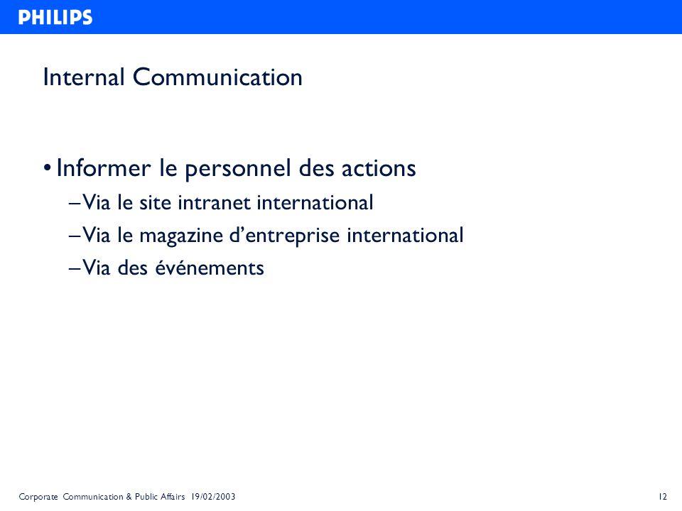 12Corporate Communication & Public Affairs 19/02/2003 Internal Communication Informer le personnel des actions – Via le site intranet international –