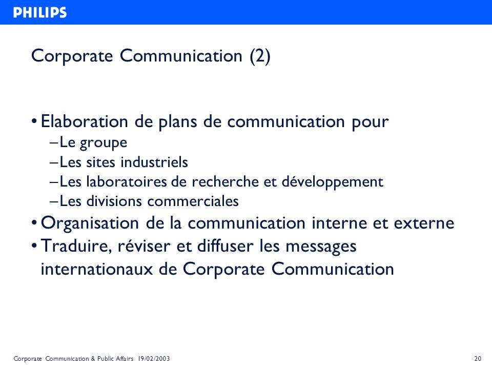 20Corporate Communication & Public Affairs 19/02/2003 Corporate Communication (2) Elaboration de plans de communication pour – Le groupe – Les sites i