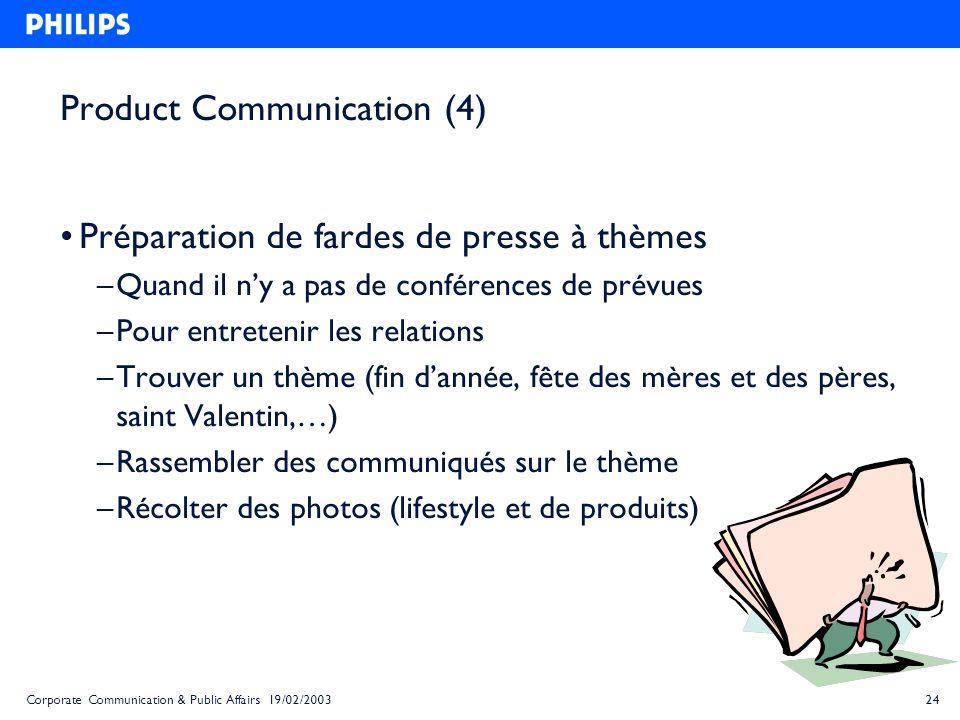 24Corporate Communication & Public Affairs 19/02/2003 Product Communication (4) Préparation de fardes de presse à thèmes – Quand il ny a pas de confér