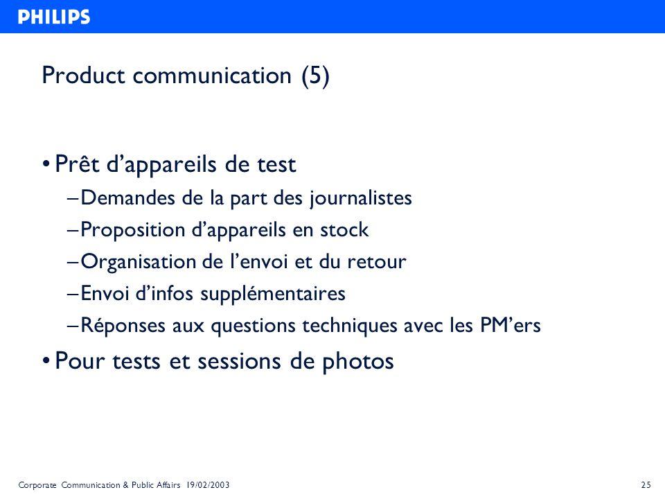 25Corporate Communication & Public Affairs 19/02/2003 Product communication (5) Prêt dappareils de test – Demandes de la part des journalistes – Propo