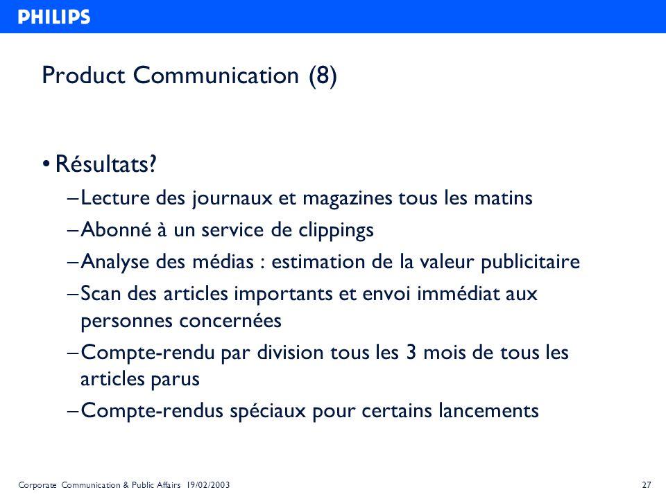 27Corporate Communication & Public Affairs 19/02/2003 Product Communication (8) Résultats? – Lecture des journaux et magazines tous les matins – Abonn