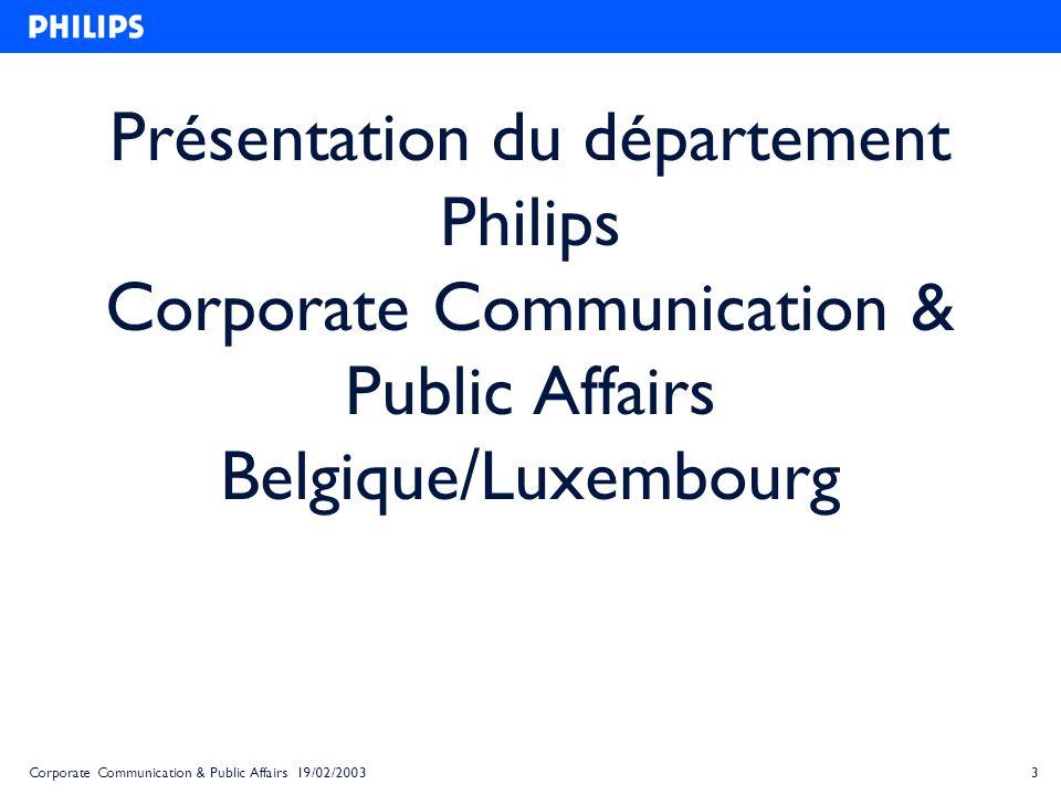 15Corporate Communication & Public Affairs 19/02/2003 Quelques repères… Siège central à Bruxelles Directeur Général : Frits Schuitema 1.95 milliards deuros de chiffre daffaires en 2001 6.120 employés 6 sites industriels