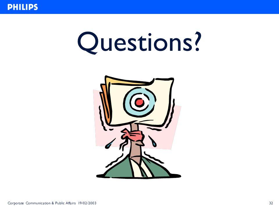 32Corporate Communication & Public Affairs 19/02/2003 Questions?