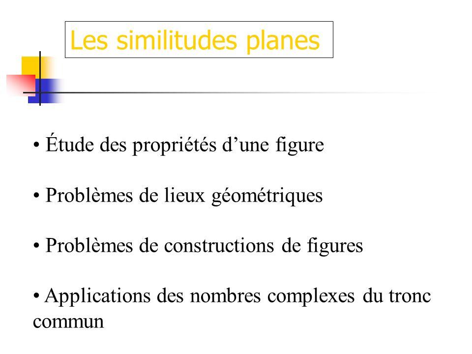 Étude des propriétés dune figure Problèmes de lieux géométriques Problèmes de constructions de figures Applications des nombres complexes du tronc com