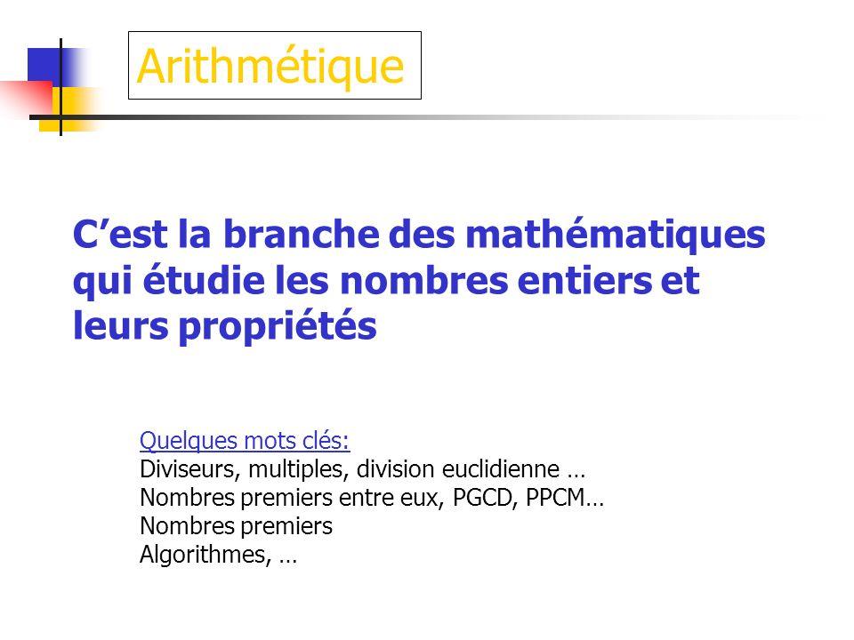 Arithmétique Quelques mots clés: Diviseurs, multiples, division euclidienne … Nombres premiers entre eux, PGCD, PPCM… Nombres premiers Algorithmes, …