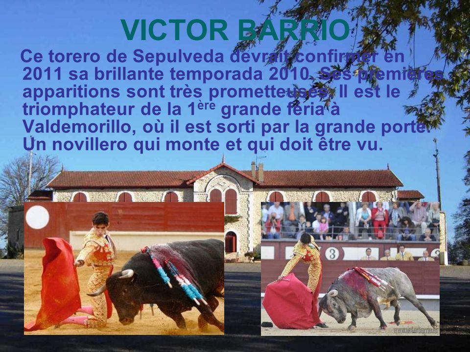 VICTOR BARRIO Ce torero de Sepulveda devrait confirmer en 2011 sa brillante temporada 2010.