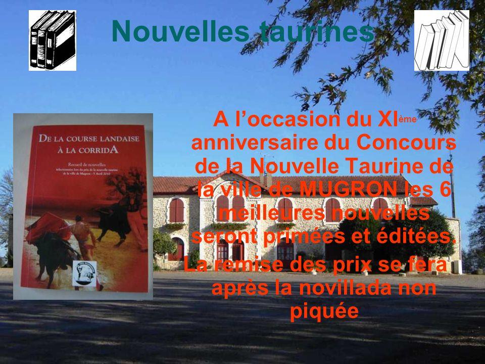 Nouvelles taurines A loccasion du XI ème anniversaire du Concours de la Nouvelle Taurine de la ville de MUGRON les 6 meilleures nouvelles seront primées et éditées.