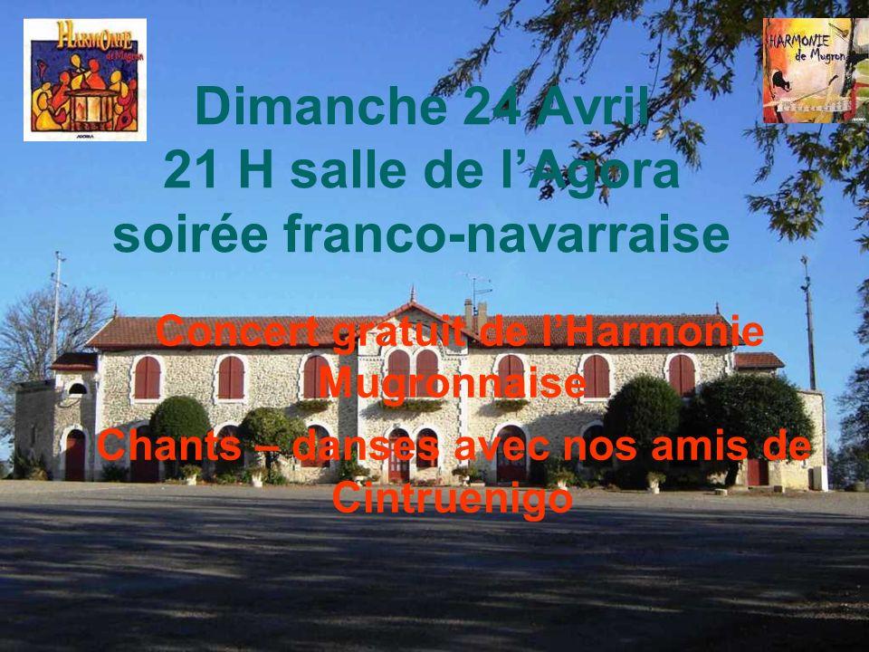 Dimanche 24 Avril 21 H salle de lAgora soirée franco-navarraise Concert gratuit de lHarmonie Mugronnaise Chants – danses avec nos amis de Cintruenigo