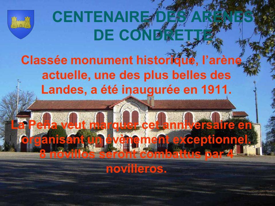 CENTENAIRE DES ARENES DE CONDRETTE Classée monument historique, larène actuelle, une des plus belles des Landes, a été inaugurée en 1911.