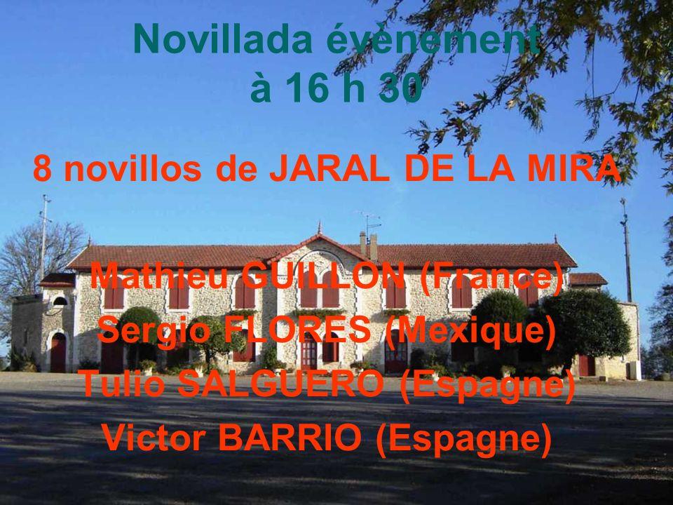 Novillada évènement à 16 h 30 8 novillos de JARAL DE LA MIRA Mathieu GUILLON (France) Sergio FLORES (Mexique) Tulio SALGUERO (Espagne) Victor BARRIO (Espagne)