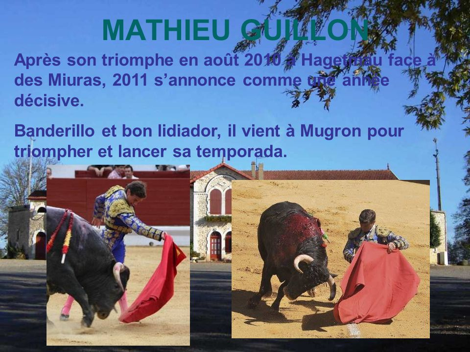 MATHIEU GUILLON Après son triomphe en août 2010 à Hagetmau face à des Miuras, 2011 sannonce comme une année décisive.