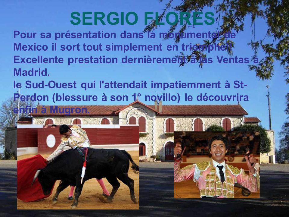SERGIO FLORES Pour sa présentation dans la monumental de Mexico il sort tout simplement en triomphe!.