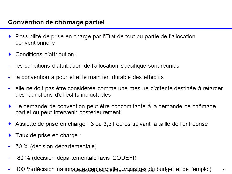 13 Délégation générale à lemploi et à la formation professionnelle - mission FNE Convention de chômage partiel Possibilité de prise en charge par lEta