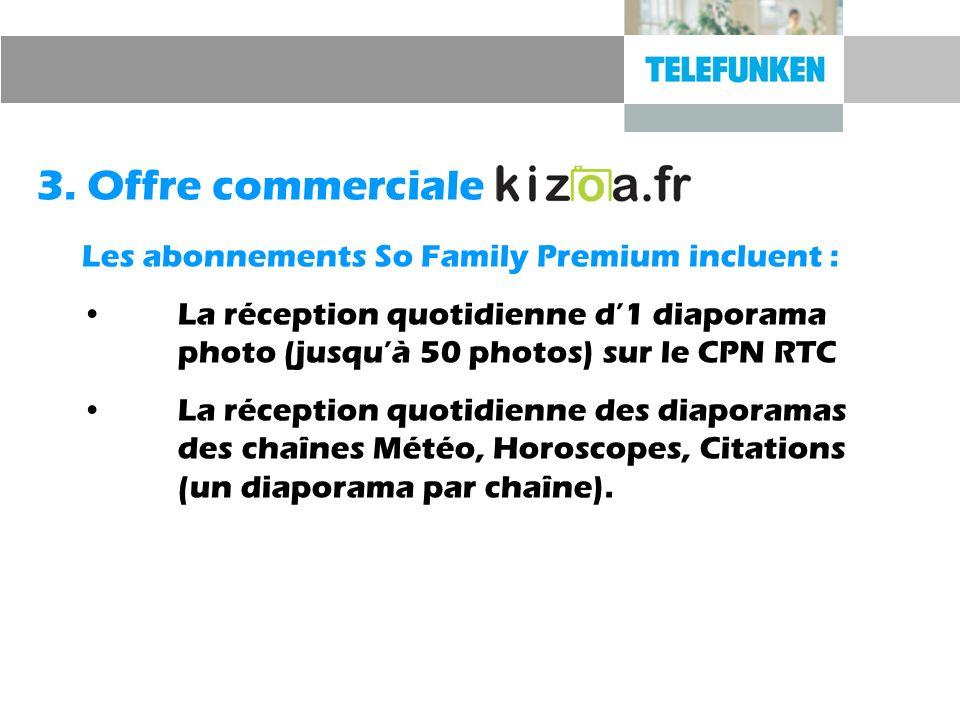 Les abonnements So Family Premium incluent : La réception quotidienne d1 diaporama photo (jusquà 50 photos) sur le CPN RTC La réception quotidienne de