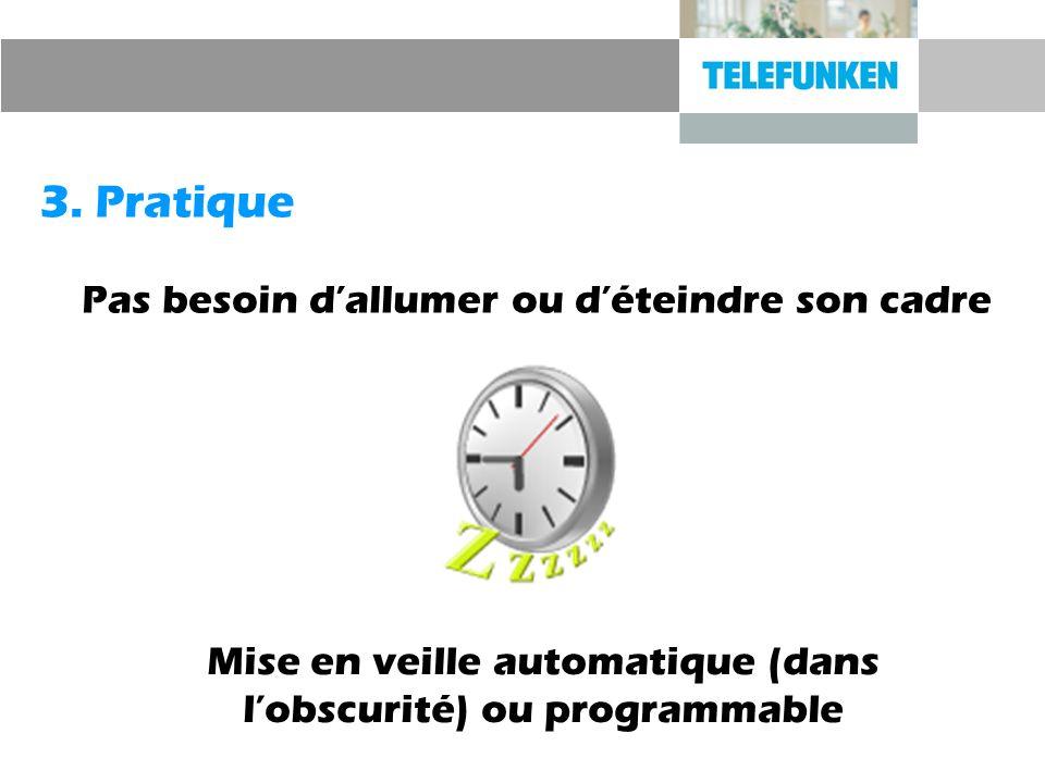 3. Pratique Mise en veille automatique (dans lobscurité) ou programmable Pas besoin dallumer ou déteindre son cadre