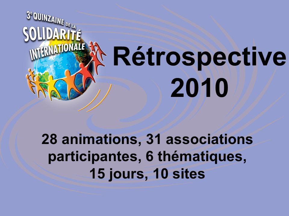 Rétrospective 2010 28 animations, 31 associations participantes, 6 thématiques, 15 jours, 10 sites