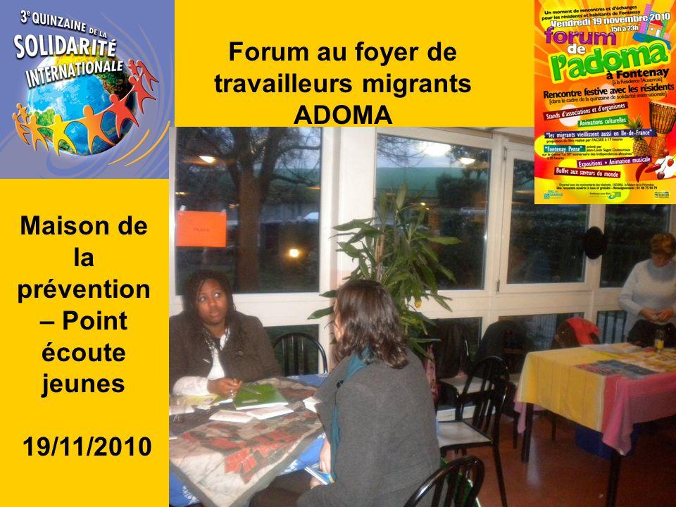 Forum au foyer de travailleurs migrants ADOMA Maison de la prévention – Point écoute jeunes 19/11/2010