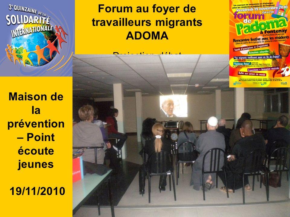 Forum au foyer de travailleurs migrants ADOMA Projection-débat Maison de la prévention – Point écoute jeunes 19/11/2010