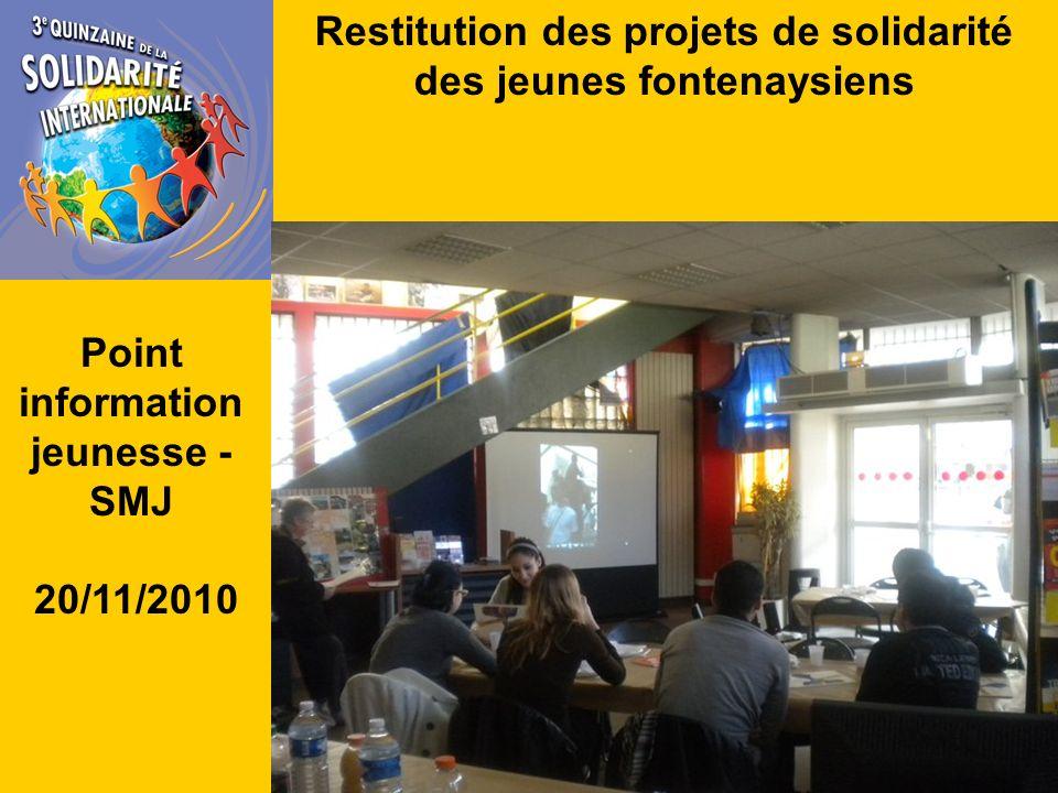 Restitution des projets de solidarité des jeunes fontenaysiens Point information jeunesse - SMJ 20/11/2010