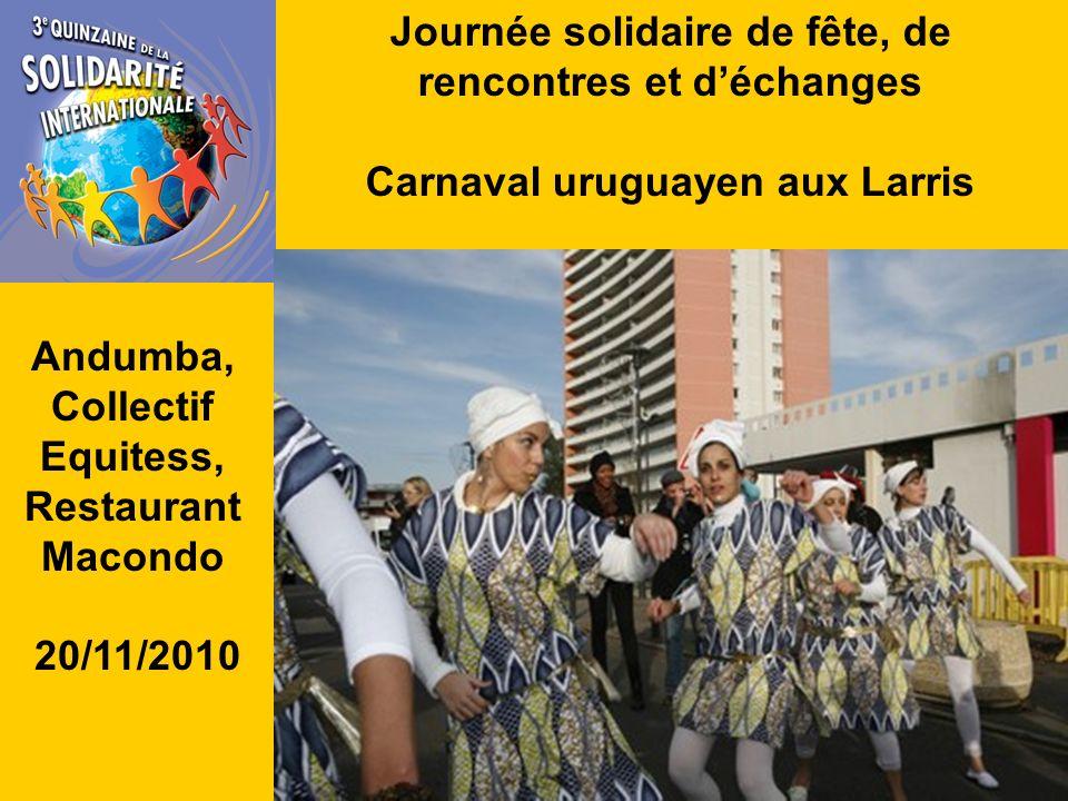 Journée solidaire de fête, de rencontres et déchanges Carnaval uruguayen aux Larris Andumba, Collectif Equitess, Restaurant Macondo 20/11/2010