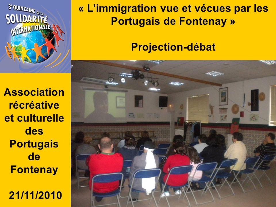 « Limmigration vue et vécues par les Portugais de Fontenay » Projection-débat Association récréative et culturelle des Portugais de Fontenay 21/11/2010