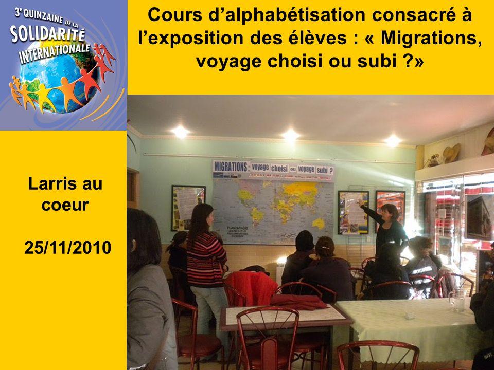 Cours dalphabétisation consacré à lexposition des élèves : « Migrations, voyage choisi ou subi » Larris au coeur 25/11/2010